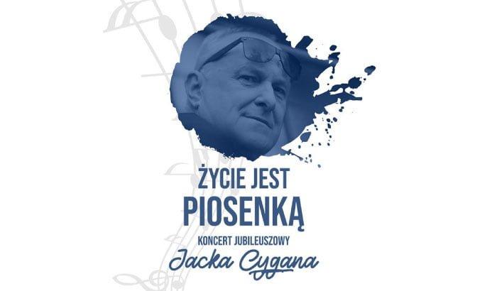 Życie jest piosenką | Koncert jubileuszowy Jacka Cygana (Poznań 2018) - koncert odwołany