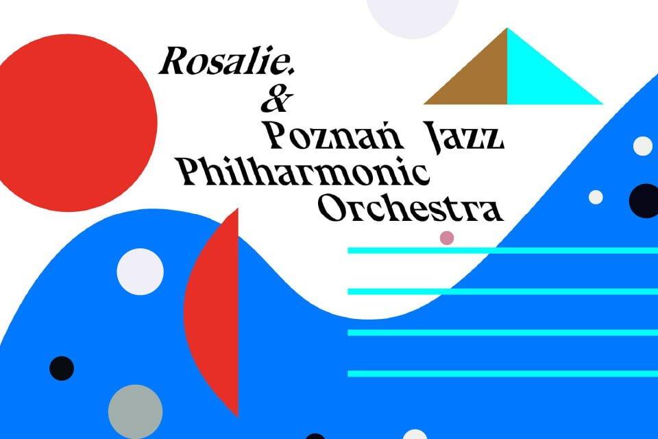 Rosalie. & Poznan Jazz Philharmonic Orchestra | koncert