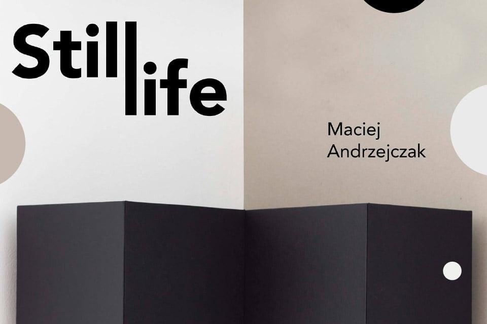 Still life - Maciej Andrzejczak | wystawa