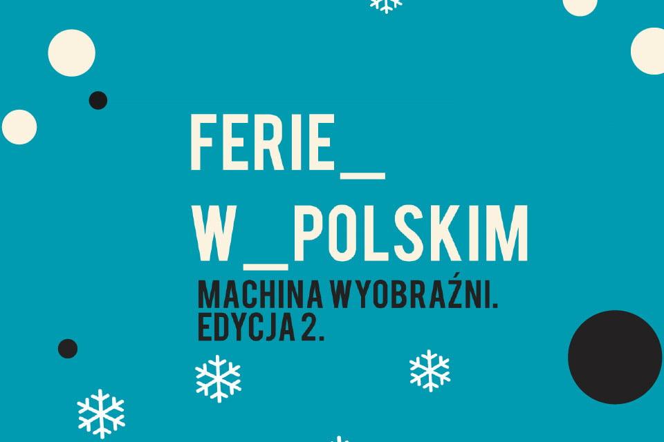 Machina wyobraźni. Edycja 2 – warsztaty teatralne dla dzieci | Ferie w Poznaniu