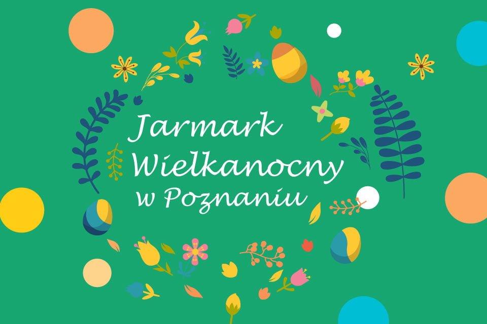 Poznański Jarmark Wielkanocny 2021