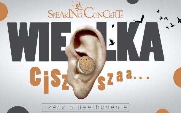 Speaking Concert - Wielka cisza, rzecz o Beethovenie   koncert